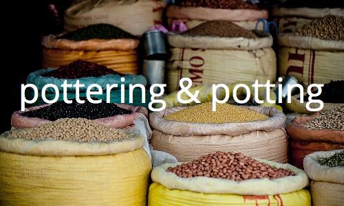pottering & potting