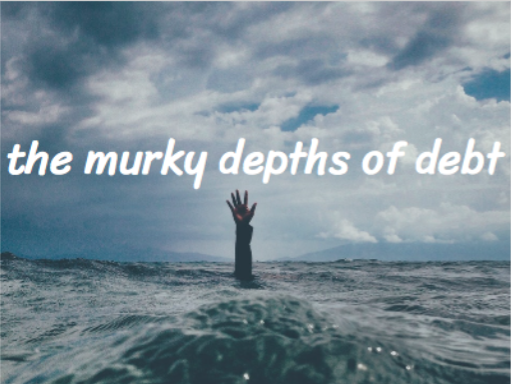 the murky depths of debt [1]