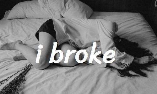 i broke