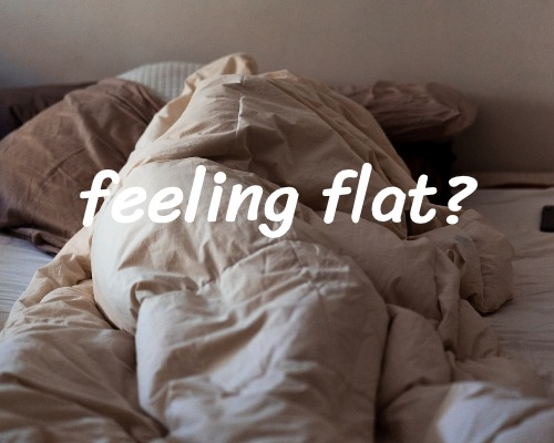feeling flat?